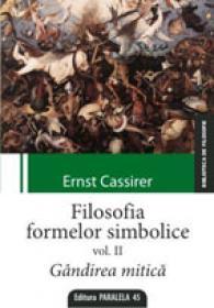 FILOSOFIA FORMELOR SIMBOLICE. VOLUMUL II. GANDIREA MITICA - CASSIRER, Ernst