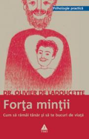 Forta mintii. Cum sa ramai tanar si sa te bucuri de viata - Dr Olivier de la Ladoucette