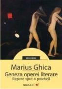 GENEZA OPEREI LITERARE. REPERE SPRE O POIETICA - GHICA, Marius