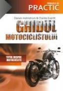 GHIDUL MOTOCICLISTULUI - EVERITT Charles ; HOLSTROM, Darwin