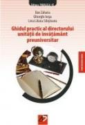 GHIDUL PRACTIC AL DIRECTORULUI UNITATII DE INVATAMANT PREUNIVERSITAR - IORGA, Ghiorghi ; ZAHARIA, Dan ; SIBISTEANU, Livia Liliana
