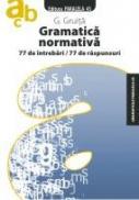 GRAMATICA NORMATIVA. 77 DE INTREBARI. 77 DE RASPUNSURI - Gligor GRUITA