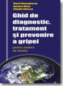 Ghid de diagnostic, tratament si prevenire a gripei - Viorel Alexandrescu, Dumitru Matei, Claudiu Sbarcea