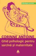Ghid psihologic pentru sarcina si maternitate - Corrine Antoine