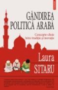 Gindirea politica araba. Concepte-cheie intre traditie si inovatie - Laura Sitaru