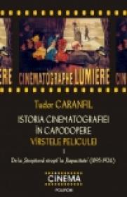 Istoria cinematografiei in capodopere. Virstele peliculei. Volumul I. De la Stropitorul stropit la Rapacitate (1895-1924) - Tudor Caranfil