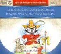 LE MAITRE-CHAT OU LE CHAT BOTTE / JUPANUL PISOI SAU MOTANUL INCALTAT - PERRAULT, Charles