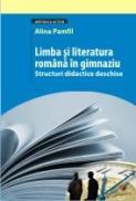 LIMBA SI LITERATURA ROMANA IN GIMNAZIU. STRUCTURI DIDACTICE DESCHISE - PAMFIL, Alina