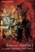 La portile infernului: 1941-1945 - Emilian Ezechil