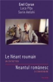 Le Neant roumain. Un entretien/Neantul romanesc. O convorbire - Emil Cioran, Luca Pitu, Sorin Antohi