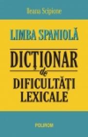 Limba spaniola. Dictionar de dificultati lexicale - Ileana Scipione