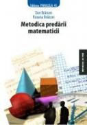 METODICA PREDARII MATEMATICII - BRANZEI, Roxana ; BRANZEI, Dan