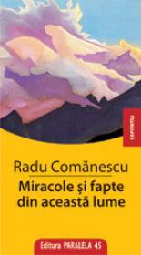 MIRACOLE SI FAPTE DIN ACEASTA LUME - COMANESCU, Radu