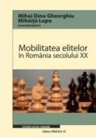 MOBILITATEA ELITELOR IN ROMANIA SECOLULUI XX - LUPU, Mihaita ; GHEORGHIU, Mihai Dinu