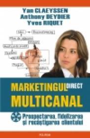 Marketingul direct multicanal. Prospectarea, fidelizarea si recistigarea clientului - Yan Claeyssen, Anthony Deydier, Yves Riquet