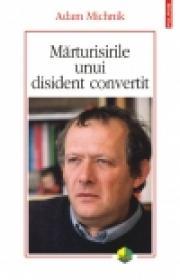 Marturisirile unui disident convertit - Adam Michnik