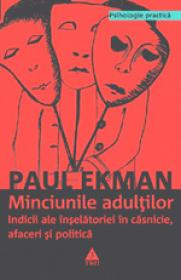Minciunile adultilor. Indicii ale inselatoriei in casnicie, afaceri si politica - Paul Ekman