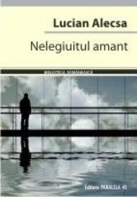 NELEGIUITUL AMANT - ALECSA, Lucian