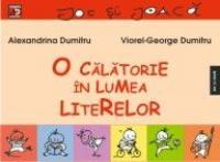 O CALATORIE IN LUMEA LITERELOR - DUMITRU, Alexandrina ; DUMITRU, Viorel-George