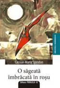 O SAGEATA IMBRACATA IN ROSU - SPIRIDON, Cassian Maria
