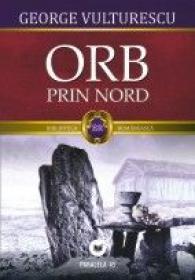 ORB PRIN NORD - Vulturescu, George
