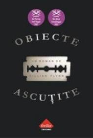 Obiecte ascutite (paperback) - Gillian Flynn