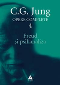 Opere complete. vol. 4, Freud si psihanaliza - C. G. Jung