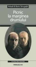 PICNIC LA MARGINEA DRUMULUI - STRUGATKI, Arkadi ; STRUGATKI, Boris