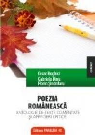 POEZIA ROMANEASCA. ANTOLOGIE DE TEXTE COMENTATE SI APRECIERI CRITICE - SINDRILARU, Florin ; BOGHICI, Cezar ; DINU, Gabriel