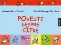 POVESTE DESPRE CIFRE - DUMITRU, Alexandrina ; DUMITRU, Viorel-George