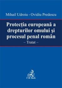 Protectia europeana a drepturilor omului si procesul penal roman - Mihail Udroiu si Ovidiu Predescu