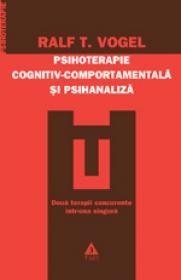Psihoterapie cognitiv-comportamentala si psihanaliza - Ralph T. Vogel