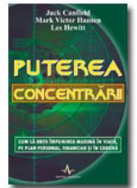 Puterea concentrarii - Jack Canfield, Mark Victor Hansen, Les Hewitt