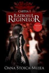 Razboiul reginelor vol I (editia 2) - Oana Stoica Mujea