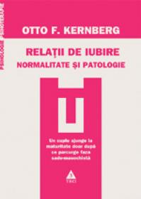 Relatii de iubire. Normalitate si patologie - Otto Kernberg