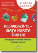 Relaxeaza-Te - VIata merita traita! - Loretta Laroche
