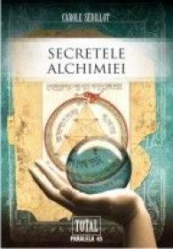SECRETELE ALCHIMIEI - SEDILLOT, Carolle