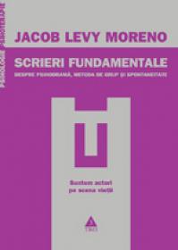 Scrieri fundamentale. Despre psihodrama, metoda de grup si spontaneitate - Jacob Levy Moreno