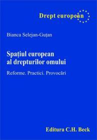 Spatiul european al drepturilor omului. Reforme. Practici. Provocari - Selejan-Gutan Bianca