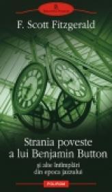 Strania poveste a lui Benjamin Button si alte intimplari din epoca jazzului - Francis Scott Fitzgerald