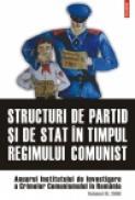 Structuri de partid si de stat in timpul regimului comunist. Anuarul Institutului de Investigare a Crimelor Comunismului in Romania. Volumul III, 2008 - Institutul de Investigare a Crimelor Comunismului