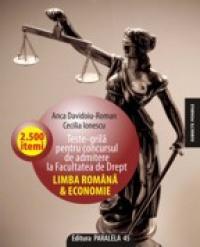 TESTE GRILA PENTRU CONCURSUL DE ADMITERE LA FACULTATEA DE DREPT ? Limba romana si Economie - ROMAN, Anca Davidoiu ; IONESCU, Cecilia