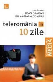 Teleromania in 10 zile - Ioan Dragan Diana-Maria Cismaru