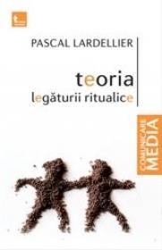 Teoria legaturii ritualice (editie noua) - Pascal Lardellier