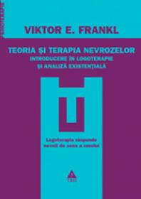 Teoria si terapia nevrozelor Introducere in logoterapie si analiza existentiala - Viktor Frankl