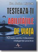 Testeaza-Ti abilitatile de VIata - Dr. John Liptak