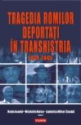 Tragedia romilor deportati in Transnistria, 1942-1945 - Michelle Kelso (editor), Luminita Mihai Cioaba (editor), Radu Ioanid (editor)