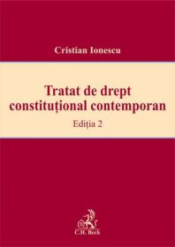 Tratat de drept constitutional contemporan. Editia 2 - Ionescu Cristian
