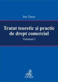 Tratat teoretic si practic de drept comercial. Volumul I - Turcu Ion
