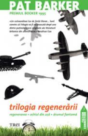 Trilogia regenerarii [Regenerarea - Ochiul Din Usa - Drumul Fantoma] - Pat Barker